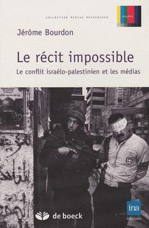 Le récit impossible, le conflit israélo-palestinien et les médias