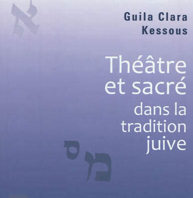 Thtre et Sacr dans la tradition juive, essai de Guila Clara Kessous