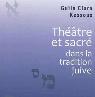 «Théâtre et Sacré dans la tradition juive», essai de Guila Clara Kessous