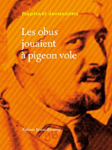Les obus jouaient à pigeon vole, de Raphaël Jerusalmy
